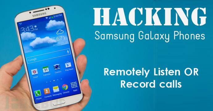 三星Galaxy手机通话可被黑客远程监听和记录